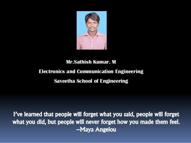Mr.Sathish Kumar. M Electronics and Communication Engineering Saveetha School of Engineering I've learned that people will...