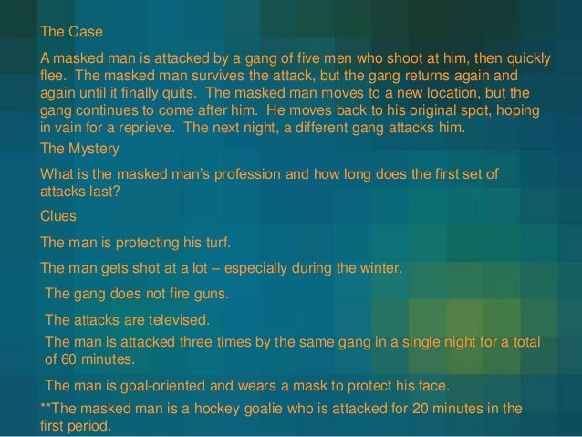 The Case  A masked man is attacked by a gang of five men who shoot at him, then quickly flee. The masked man survives the ...