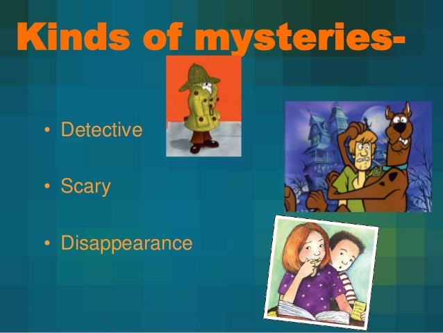 Kinds of mysteries• Detective  • Scary • Disappearance