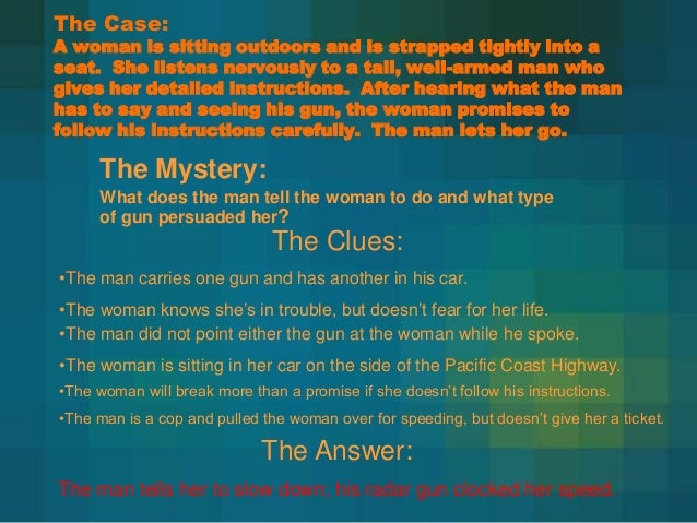 The Case:  A woman is sitting outdoors and is strapped tightly into a seat. She listens nervously to a tall, well-armed ma...