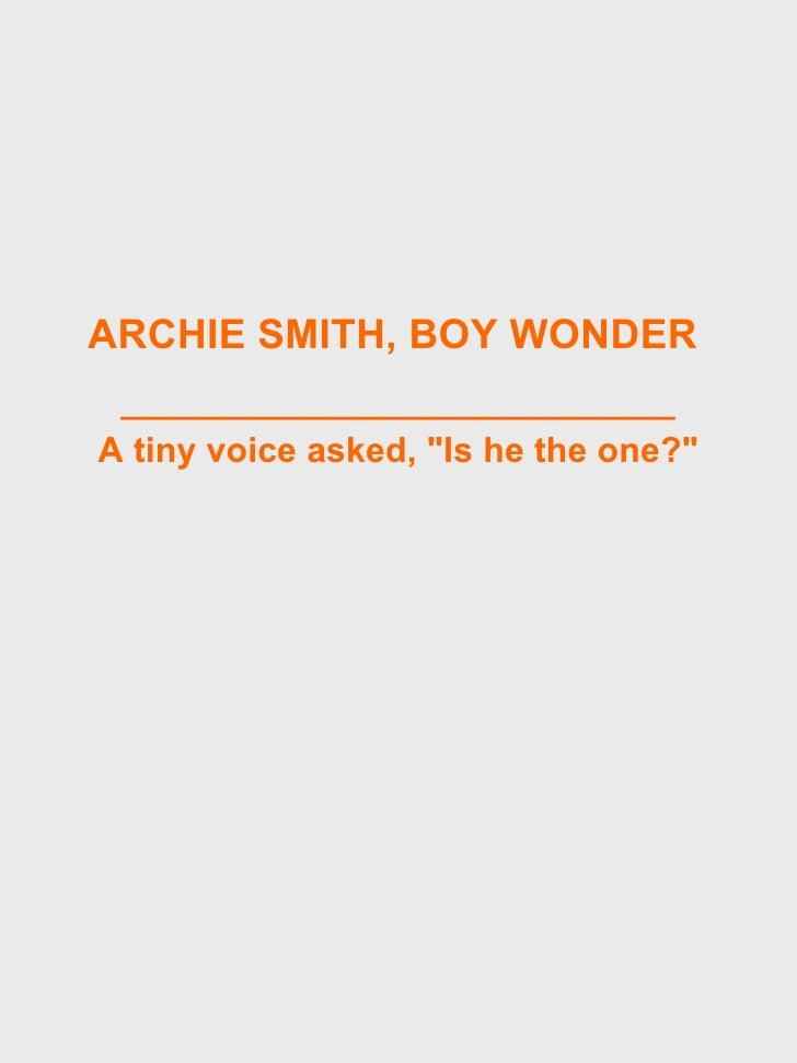 "<ul><li>ARCHIE   SMITH, BOY WONDER  </li></ul><ul><li>_____________________ </li></ul><ul><li>A tiny voice asked, ""Is..."