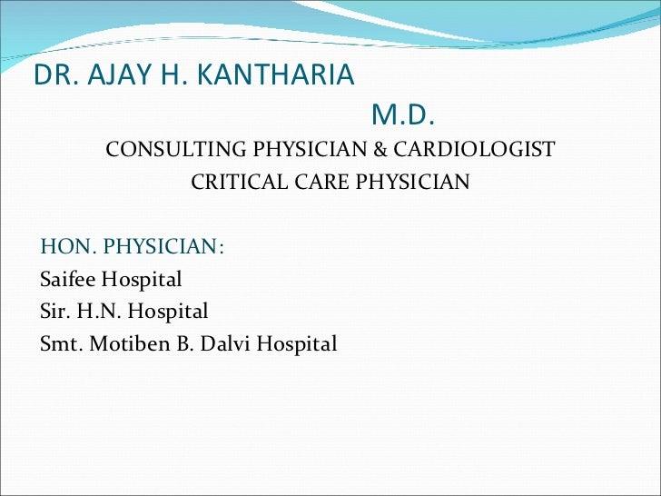 DR. AJAY H. KANTHARIA   M.D. <ul><li>CONSULTING PHYSICIAN & CARDIOLOGIST </li></ul><ul><li>CRITICAL CARE PHYSICIAN </li></...