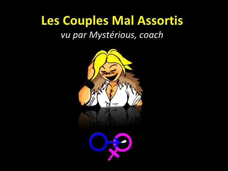 Les Couples Mal Assortis vu par Mystérious, coach