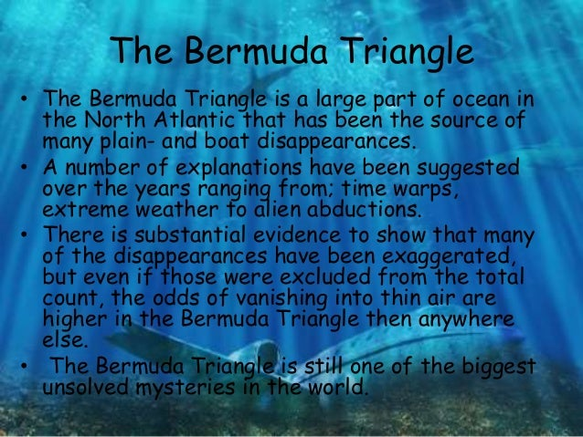 the many mysteries of the bermuda triangle Welcome to the bermuda triangle,  gallery: lost in the bermuda triangle  massive methane gas bubbles have all been blamed for the triangle's unsolved mysteries.
