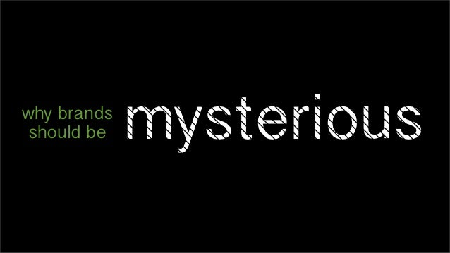 why brands should be   mysterious