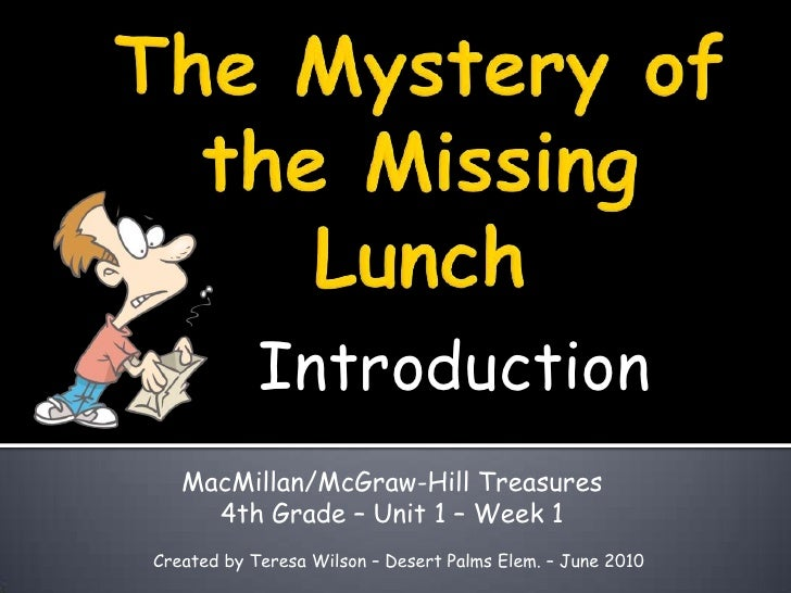 The Mystery of the Missing Lunch<br />Introduction<br />MacMillan/McGraw-Hill Treasures<br />4th Grade – Unit 1 – Week 1<b...