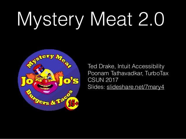 Mystery Meat 2.0 Ted Drake, Intuit Accessibility Poonam Tathavadkar, TurboTax CSUN 2017 Slides: slideshare.net/7mary4