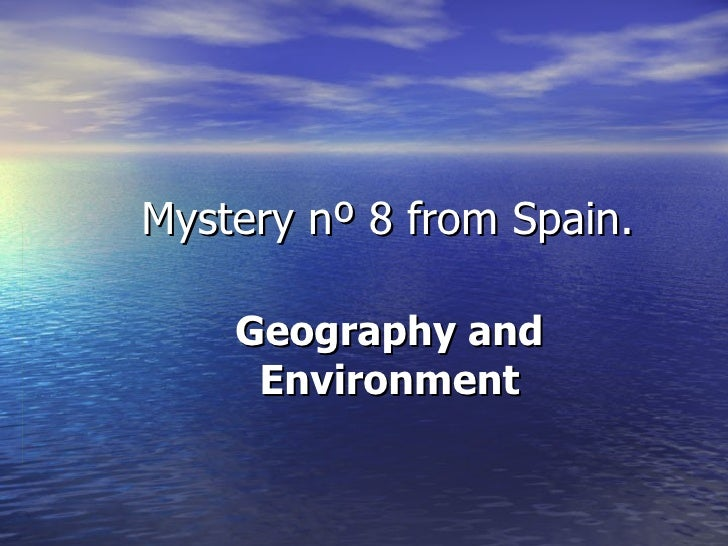 Mystery nº 8 from Spain.    Geography and     Environment