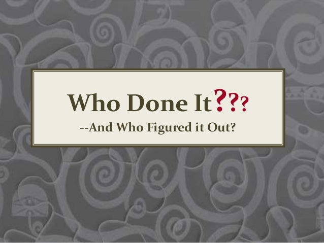 Who Done It??? --And Who Figured it Out?