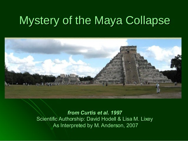 Mystery of the Maya Collapse  from Curtis et al. 1997 Scientific Authorship: David Hodell & Lisa M. Lixey As Interpreted b...