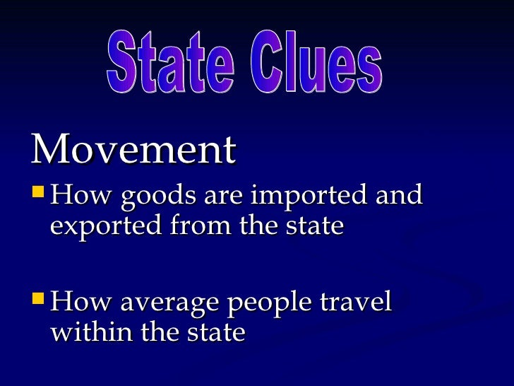 Movement  How goods are imported and  exported from the state   How average people travel  within the state