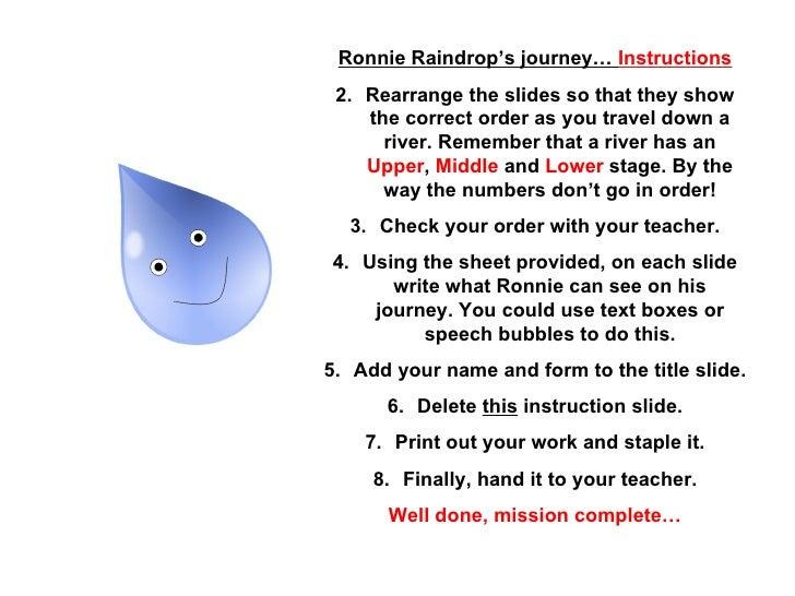 <ul><li>Ronnie Raindrop's journey…  Instructions </li></ul><ul><li>Rearrange the slides so that they show the correct orde...