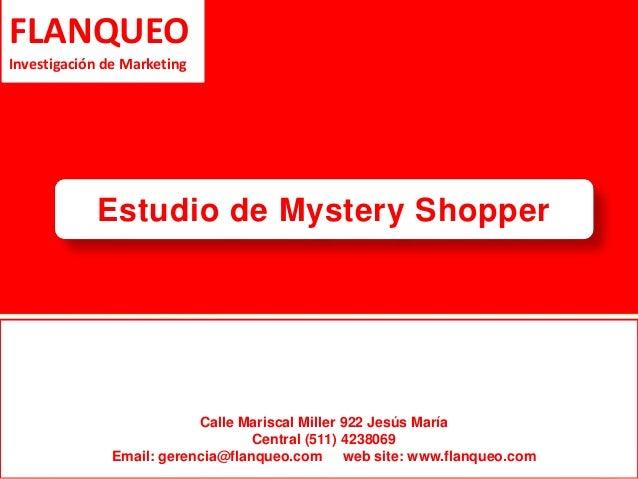Estudio de Mystery Shopper  INVERSIÓN  FLANQUEO  Investigación de Marketing  Calle Mariscal Miller 922 Jesús María  Centra...