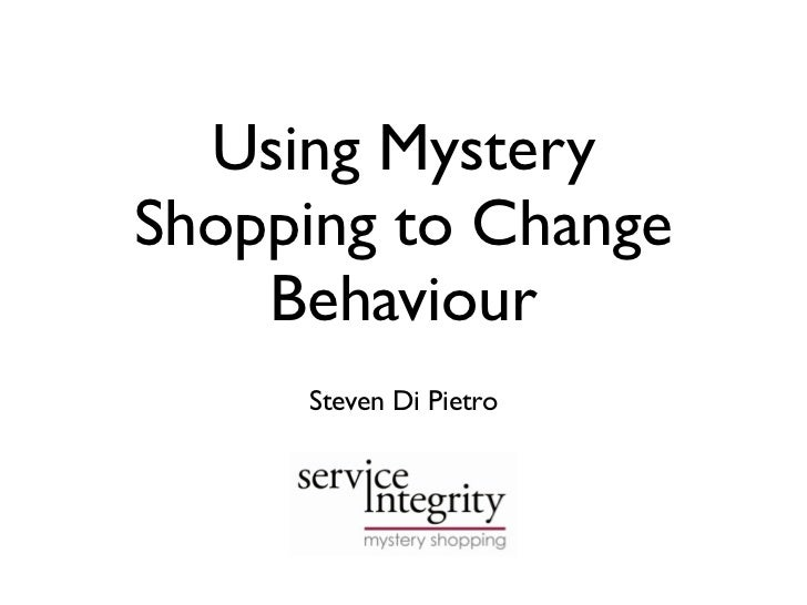 Using Mystery Shopping to Change     Behaviour      Steven Di Pietro