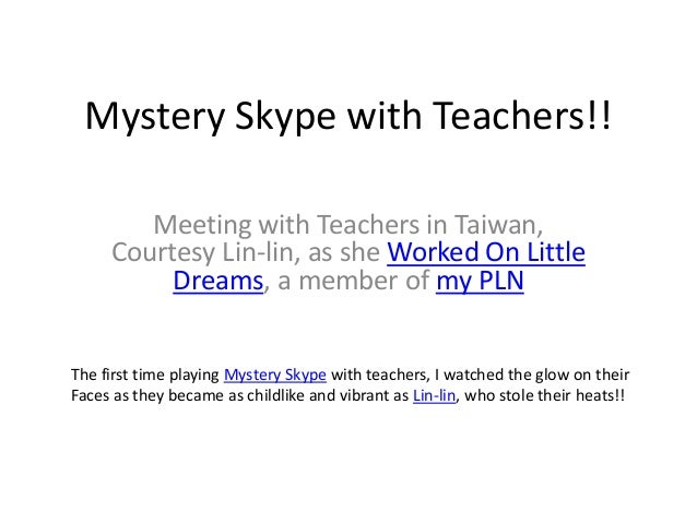 Mystery Skype with Teachers!!  Meeting with Teachers in Taiwan,  Courtesy Lin-lin, as she Worked On Little  Dreams, a memb...