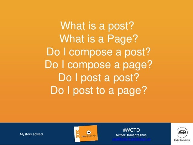 Mystery solved. #WCTO twitter: trailertrashus joe@trailertrashdesign.us What is a post? What is a Page? Do I compose a pos...