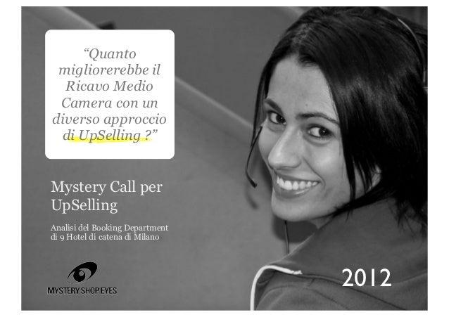"""""""Quanto migliorerebbe il  Ricavo Medio Camera con undiverso approccio di UpSelling ?""""Mystery Call perUpSellingAnalisi del ..."""