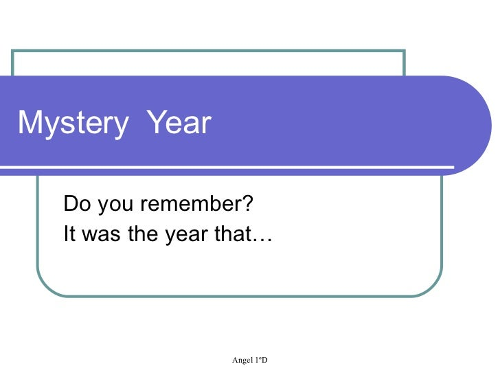 Mystery  Year Do you remember? It was the year that…