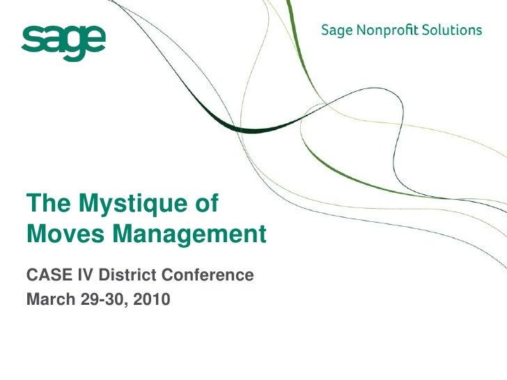 The Mystique ofMoves ManagementCASE IV District ConferenceMarch 29-30, 2010
