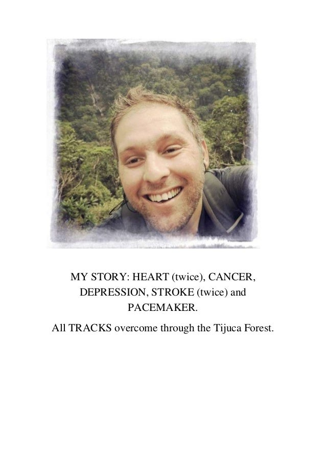 MY STORY: HEART (twice), CANCER, DEPRESSION, STROKE (twice) and PACEMAKER. All TRACKS overcome through the Tijuca Forest.