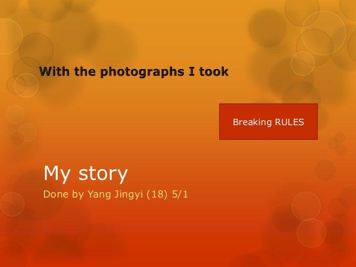 Breaking RULESMy storyDone by Yang Jingyi (18) 5/1