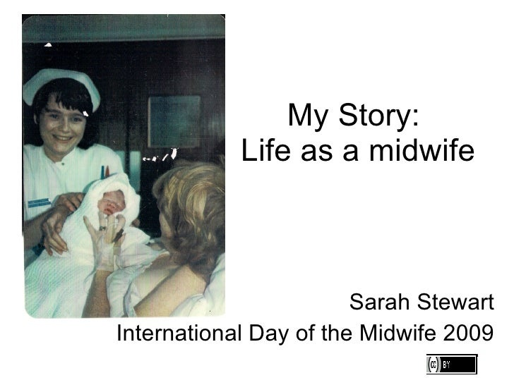 My Story:  Life as a midwife Sarah Stewart International Day of the Midwife 2009