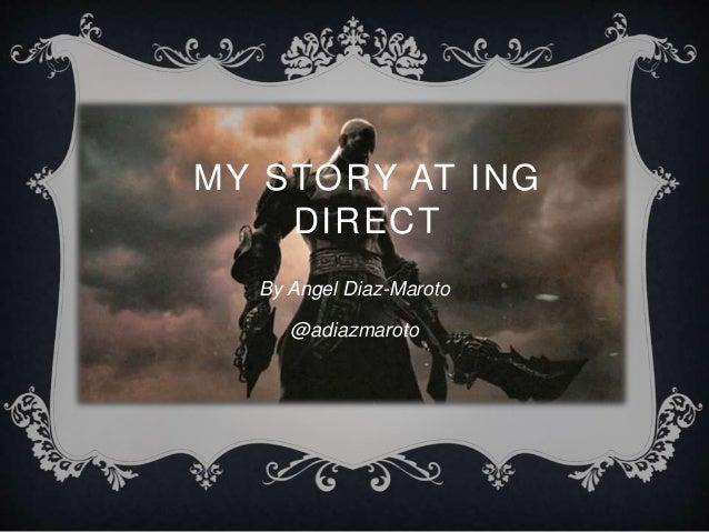 MY STORY AT ING  DIRECT  By Angel Diaz-Maroto  @adiazmaroto