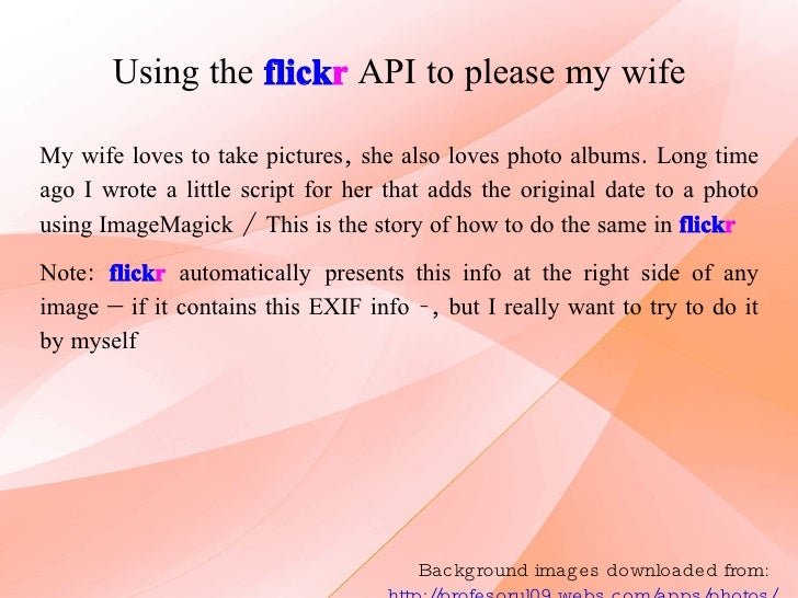 Using the   flick r   API to please my wife Background images downloaded from:  http://profesorul09.webs.com/apps/photos/ ...