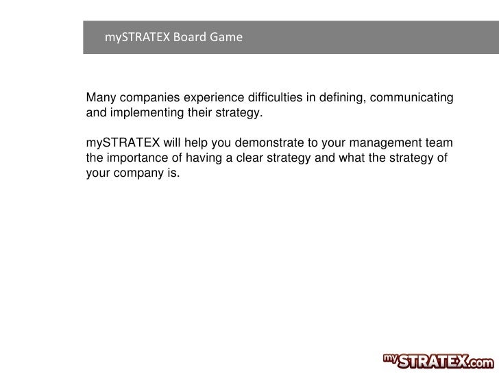 mySTRATEX Board GameMany companies experience difficulties in defining, communicatingand implementing their strategy.mySTR...