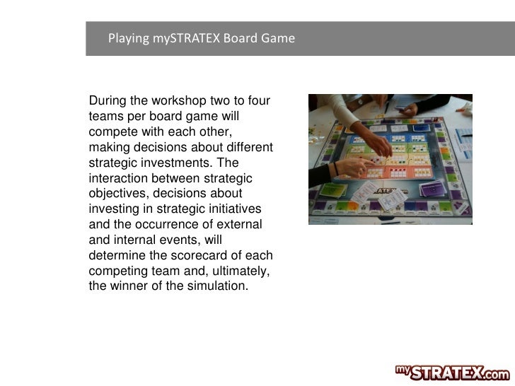 Playing mySTRATEX Board GameDuring the workshop two to fourteams per board game willcompete with each other,making decisio...