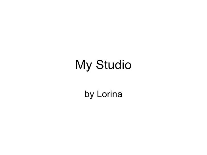 My Studio by Lorina