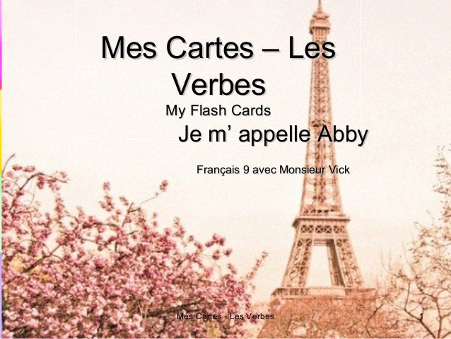 Mes Cartes - Les Verbes 1Mes Cartes – LesMes Cartes – LesVerbesVerbesMy Flash CardsMy Flash CardsJe m' appelle AbbyJe m' a...