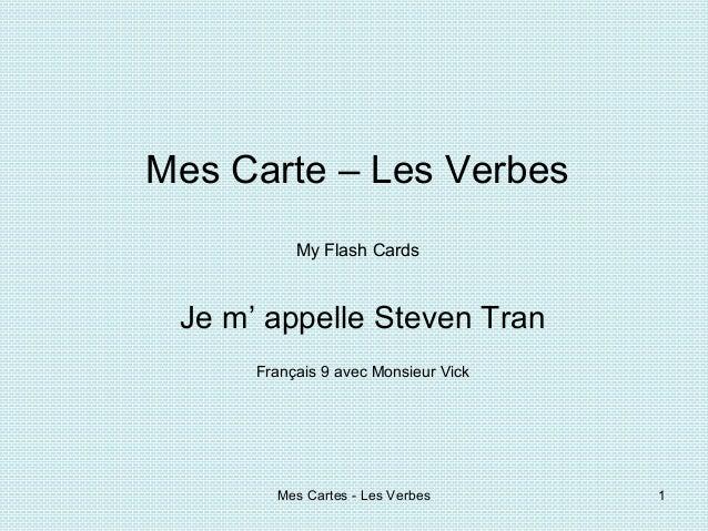 Mes Carte – Les Verbes           My Flash Cards Je m' appelle Steven Tran      Français 9 avec Monsieur Vick        Mes Ca...