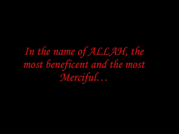 In the name of ALLAH, the most beneficent and the most Merciful…