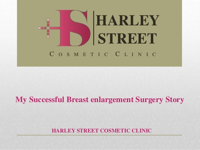 My Successful Breast enlargement Surgery Story HARLEY STREET COSMETIC CLINIC HARLEY STREET C O S M E T I C C L I N I C