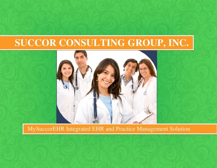 SUCCOR CONSULTING GROUP, INC.  MySuccorEHR Integrated EHR and Practice Management Solution