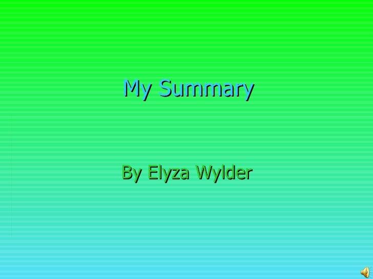 My Summary By Elyza Wylder