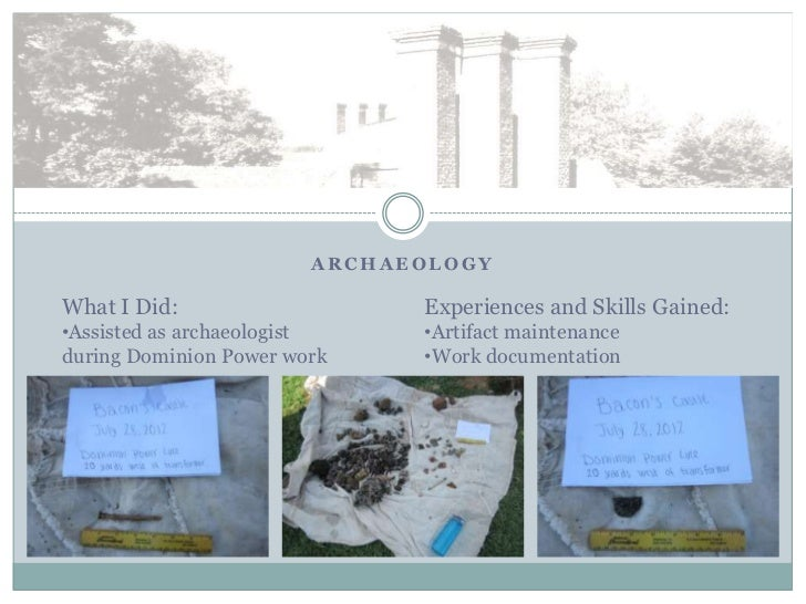 ARCHAEOLOGYWhat I Did:                   Experiences and Skills Gained:•Assisted as archaeologist    •Artifact maintenance...
