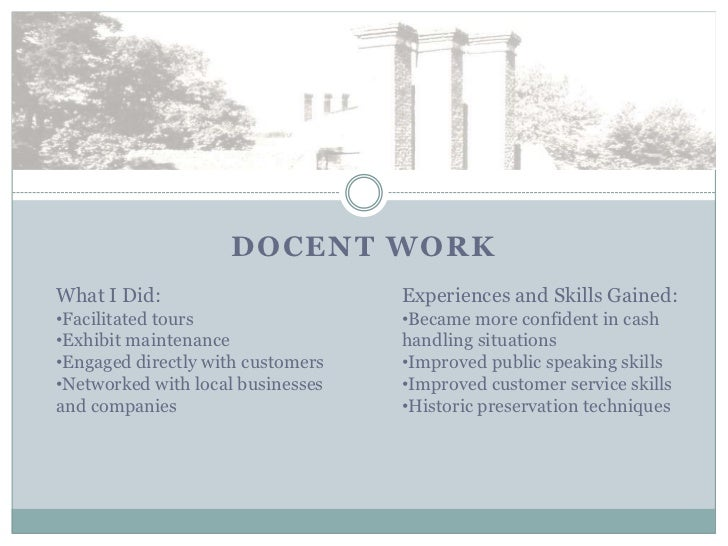 DOCENT WORKWhat I Did:                        Experiences and Skills Gained:•Facilitated tours                 •Became mor...