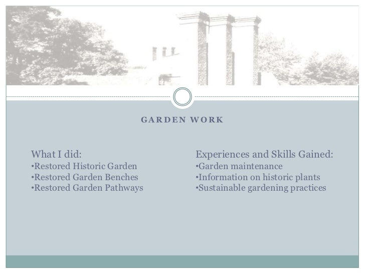 GARDEN WORKWhat I did:                    Experiences and Skills Gained:•Restored Historic Garden      •Garden maintenance...
