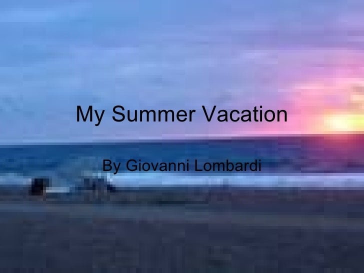 My Summer Vacation By Giovanni Lombardi