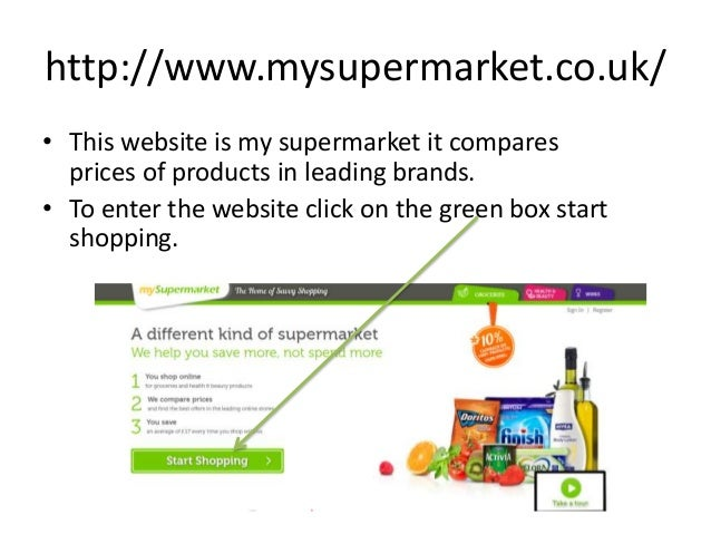 http://www.mysupermarket.co.uk/• This website is my supermarket it comparesprices of products in leading brands.• To enter...