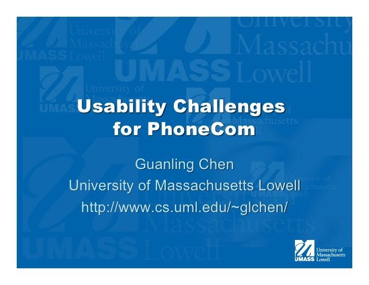 Usability Challenges    for PhoneCom          Guanling ChenUniversity of Massachusetts Lowell http://www.cs.uml.edu/~glchen/