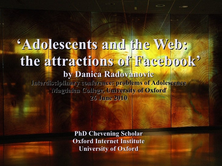 'Adolescents and the Web:  the attractions of Facebook'              by Danica Radovanovic   Interdisciplinary conference:...