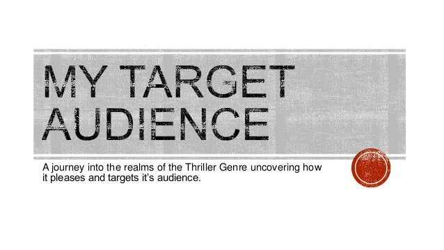 """A journey into the realms of the Thriller Genre uncovering how it pleases and targets it""""s audience."""