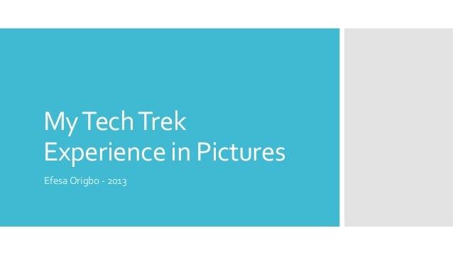 My Tech Trek Experience in Pictures Efesa Origbo - 2013