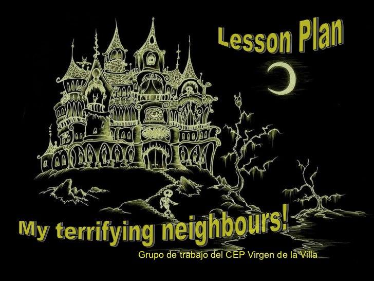 Lesson Plan My terrifying neighbours! Grupo de trabajo del CEP Virgen de la Villa
