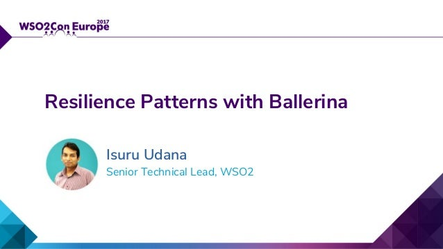 Senior Technical Lead, WSO2 Resilience Patterns with Ballerina Isuru Udana