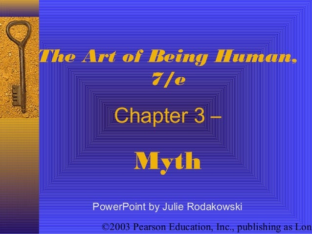 ©2003 Pearson Education, Inc., publishing as Long The Art of Being Human, 7/e Chapter 3 – Myth PowerPoint by Julie Rodakow...
