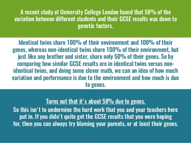 A recent study at University College Londonfound that 58% of the variationbetween different students and their GCSE resu...